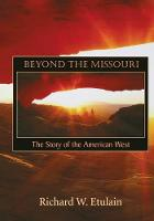 Beyond the Missouri: The Story of the American West (Paperback)