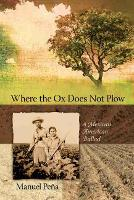 Where the Ox Does Not Plow: A Mexican American Ballad (Paperback)