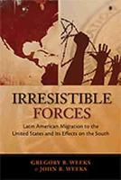 Irrestible Forces: Latin American Migration to the United States and Its Effects on the South (Paperback)