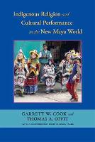 Indigenous Religion and Cultural Performance in the New Maya World (Hardback)