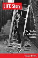 LIFE Story: The Education of an American Journalist (Paperback)
