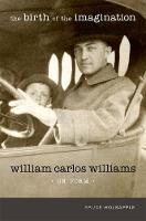The Birth of the Imagination: William Carlos Williams on Form - Recencies Series: Research and Recovery in Twentieth-Century American Poetics (Hardback)