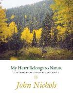 My Heart Belongs to Nature: A Memoir in Photographs and Prose (Hardback)