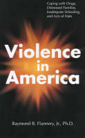 Violence in America: Coping with Drugs, Distressed Families, Inadequate Schooling and Acts of Hate (Paperback)