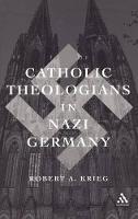 Catholic Theologians in Nazi Germany (Hardback)
