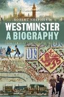 Westminster: A Biography: From Earliest Times to the Present (Hardback)
