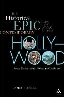 "The Historical Epic and Contemporary Hollywood: From ""Dances with Wolves"" to ""Gladiator"" (Paperback)"