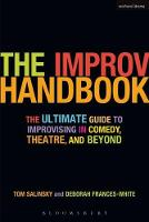 The Improv Handbook: The Ultimate Guide to Improvising in Theatre, Comedy, and Beyond (Paperback)