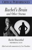 Rachel's Brain and Other Storms: The Performance Scripts of Rachel Rosenthal - Critical Performances S. (Paperback)