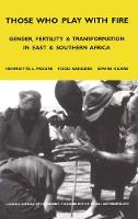 Those Who Play with Fire: Gender, Fertility and Transformation in East and Southern Africa - LSE Monographs on Social Anthropology (Paperback)
