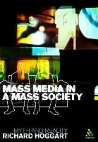 Mass Media in a Mass Society: Myth and Reality - Continuum Compact Series (Paperback)