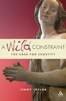 A Wild Constraint: The Case for Chastity (Paperback)