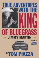 True Adventures with the King of Bluegrass: Jimmy Martin (Paperback)