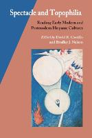 Spectacle and Topophilia: Reading Early Modern and Postmodern Hispanic Cultures (Paperback)