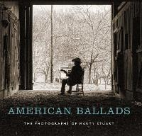 American Ballads: The Photographs of Marty Stuart - A First Center for the Visual Arts (Hardback)