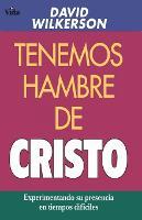Tenemos Hambre de Cristo: Experimentando Su Presciencia En Tiempos Dif ciles (Paperback)