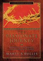The Passionate Journey: Walking Into the Darkness Towards the Light of Easter (Paperback)