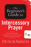 The Beginners Guide to Intercessory Prayer - Beginner's Guide To... (Regal Books) (Paperback)