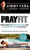 Prayfit: Your Guide to a Healthy Body and a Stronger Faith in 28 Days (Hardback)