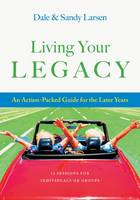 Living Your Legacy: An Action-Packed Guide for the Later Years: 13 Sessions for Individuals or Groups (Paperback)