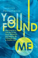 You Found Me: New Research on How Unchurched Nones, Millennials, and Irreligious Are Surprisingly Open to Christian Faith (Hardback)