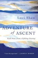 Adventure of Ascent: Field Notes from a Lifelong Journey (Paperback)