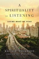 A Spirituality of Listening: Living What We Hear (Paperback)
