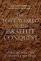 The Lost World of the Israelite Conquest: Covenant, Retribution, and the Fate of the Canaanites (Paperback)