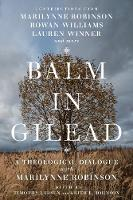 Balm in Gilead: A Theological Dialogue with Marilynne Robinson - Wheaton Theology Conference Series (Paperback)