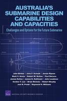 Australia's Submarine Design Capabilities and Capacities: Challenges and Options for the Future Submarine (Paperback)