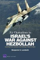 Air Operations in Israel's War Against Hezbollah: Learning from Lebanon and Getting it Right in Gaza (Paperback)