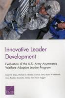 Innovative Leader Development: Evaluation of the U.S. Army Asymmetric Warfare Adaptive Leader Program (Paperback)