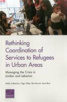 Rethinking Coordination of Services to Refugees in Urban Areas: Managing the Crisis in Jordan and Lebanon (Paperback)