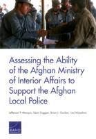Assessing the Ability of the Afghan Ministry of Interior Affairs to Support the Afghan Local Police (Paperback)