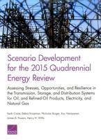 Scenario Development for the 2015 Quadrennial Energy Review: Assessing Stresses, Opportunities, and Resilience in the Transmission, Storage, and Distribution Systems for Oil and Refined-Oil Products, Electricity, and Natural Gas (Paperback)