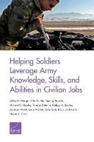 Helping Soldiers Leverage Army Knowledge, Skills, and Abilities in Civilian Jobs (Paperback)