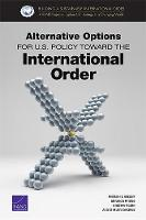 Alternative Options for U.S. Policy Toward the International Order (Paperback)