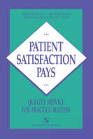 Patient Satisfaction Pays: Quality Service for Practice Success (Hardback)