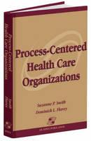 Process-Centered Health Care Organizations (Hardback)