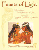 Feasts of Light: Celebrations for the Seasons of Life Based on the Egyptian Goddess Mysteries (Paperback)