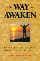 The Way to Awaken: Exercise to Enliven Body, Self, and Soul (Paperback)