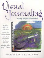 Visual Journaling: Going Deeper Than Words (Paperback)
