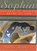 Sophia - New Revised Edition: Goddess of Wisdom, Bride of God (Paperback)