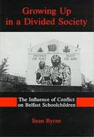 Growing Up In A Divided Society: The Influence of Conflict on Belfast Schoolchildren (Hardback)
