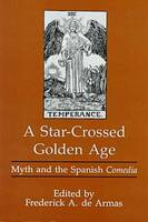 A Star-crossed Golden Age: Myth and the Spanish Comedia (Hardback)
