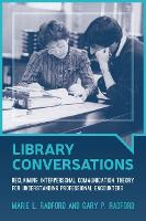 Library Conversations: Reclaiming Interpersonal Communication Theory for Understanding Professional Encounters (Paperback)