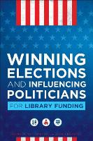 Winning Elections and Influencing Politicians for Library Funding (Paperback)