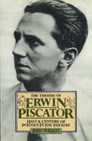 Theatre of Erwin Piscator: Half a Century of Politics in the Theatre (Hardback)