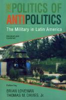 The Politics of Antipolitics: The Military in Latin America - Latin American Silhouettes (Hardback)