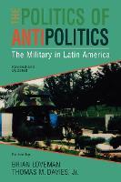 The Politics of Antipolitics: The Military in Latin America - Latin American Silhouettes (Paperback)